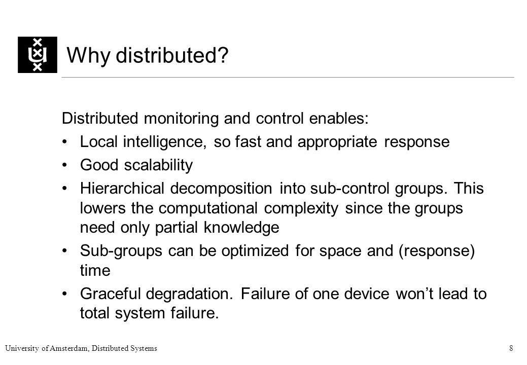 University of Amsterdam, Distributed Systems8 Why distributed.