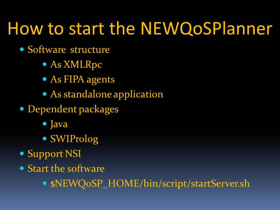 How to start the NEWQoSPlanner Software structure As XMLRpc As FIPA agents As standalone application Dependent packages Java SWIProlog Support NSI Start the software $NEWQoSP_HOME/bin/script/startServer.sh