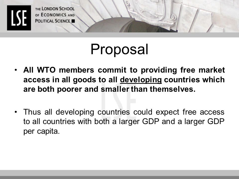 Proposal All WTO members commit to providing free market access in all goods to all developing countries which are both poorer and smaller than themselves.