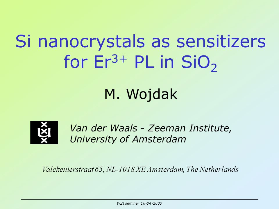WZI seminar 16-04-2003 Si nanocrystals as sensitizers for Er 3+ PL in SiO 2 M.