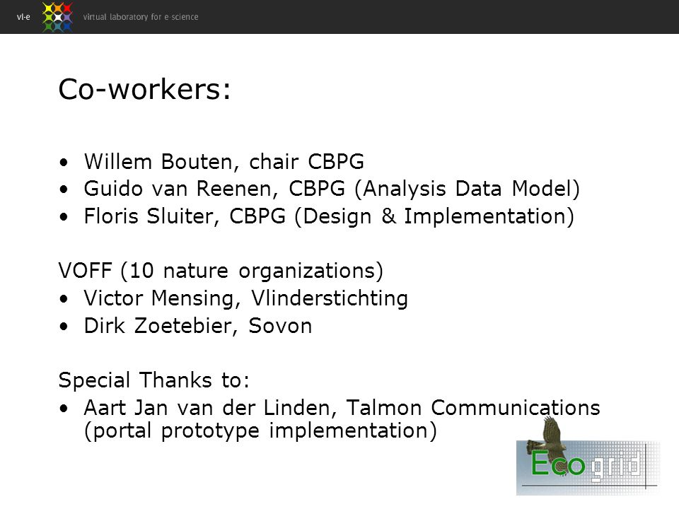 Co-workers: Willem Bouten, chair CBPG Guido van Reenen, CBPG (Analysis Data Model) Floris Sluiter, CBPG (Design & Implementation) VOFF (10 nature orga