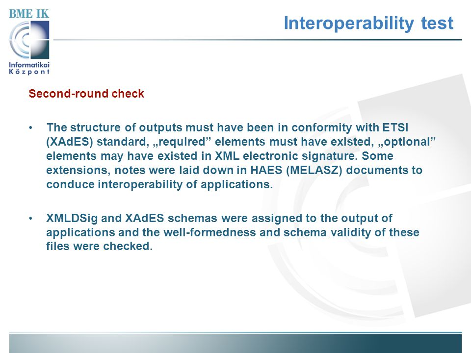 "Interoperability test Second-round check The structure of outputs must have been in conformity with ETSI (XAdES) standard, ""required elements must have existed, ""optional elements may have existed in XML electronic signature."