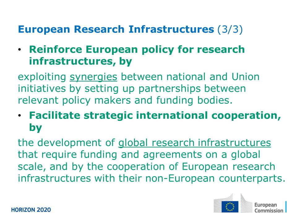 European Research Infrastructures (3/3) Reinforce European policy for research infrastructures, by exploiting synergies between national and Union ini