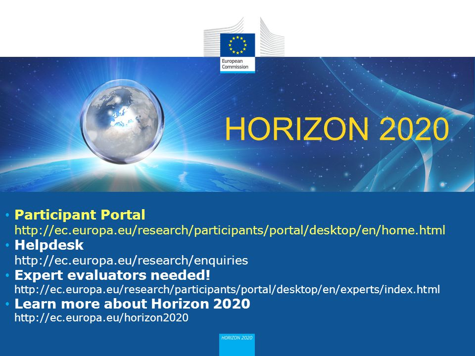 HORIZON 2020 Participant Portal http://ec.europa.eu/research/participants/portal/desktop/en/home.html Helpdesk http://ec.europa.eu/research/enquiries