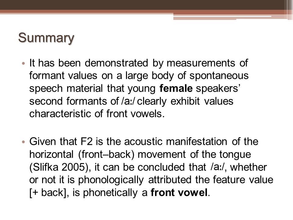 Summary It has been demonstrated by measurements of formant values on a large body of spontaneous speech material that young female speakers' second f
