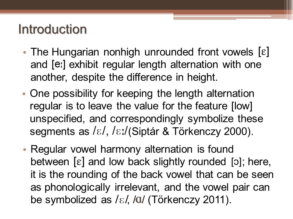 Introduction The Hungarian nonhigh unrounded front vowels and exhibit regular length alternation with one another, despite the difference in height. O