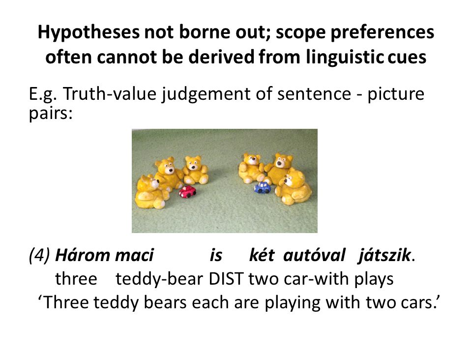 Hypotheses not borne out; scope preferences often cannot be derived from linguistic cues E.g.