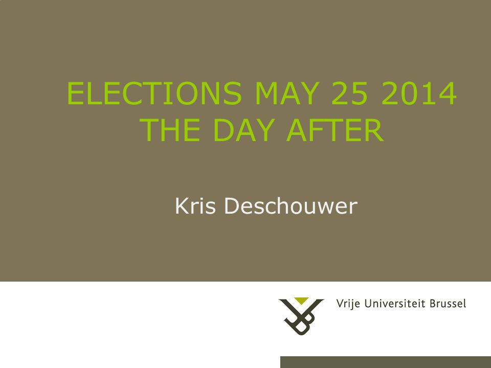 ELECTIONS MAY 25 2014 THE DAY AFTER Kris Deschouwer