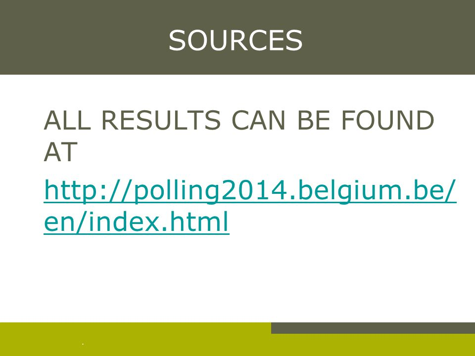 . SOURCES ALL RESULTS CAN BE FOUND AT http://polling2014.belgium.be/ en/index.htmlhttp://polling2014.belgium.be/ en/index.html