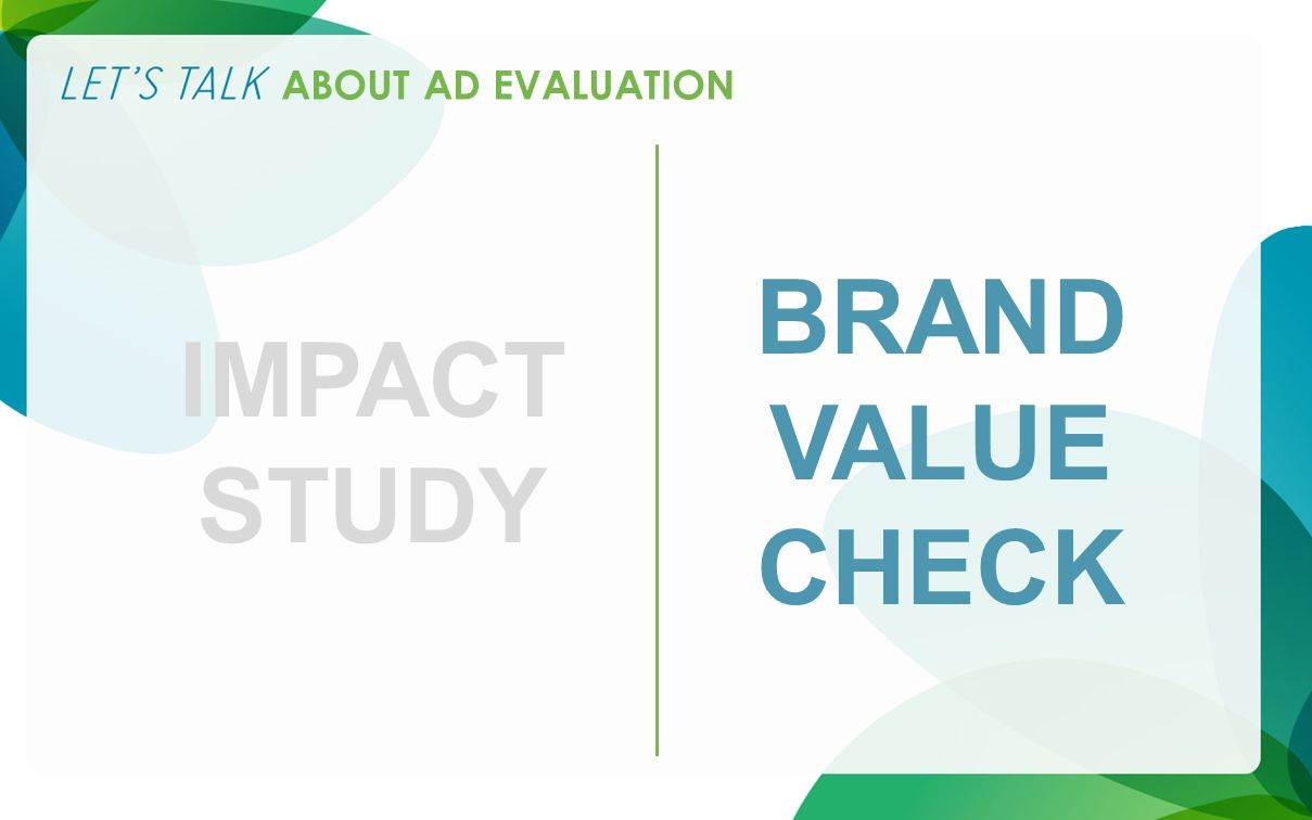 ABOUT AD EVALUATION IMPACT STUDY BRAND VALUE CHECK