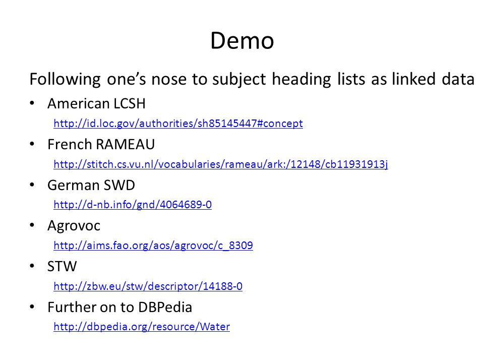 Demo Following one's nose to subject heading lists as linked data American LCSH http://id.loc.gov/authorities/sh85145447#concept French RAMEAU http://