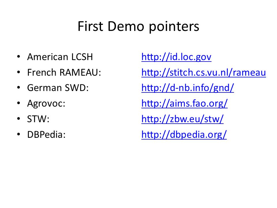First Demo pointers American LCSH http://id.loc.govhttp://id.loc.gov French RAMEAU: http://stitch.cs.vu.nl/rameauhttp://stitch.cs.vu.nl/rameau German