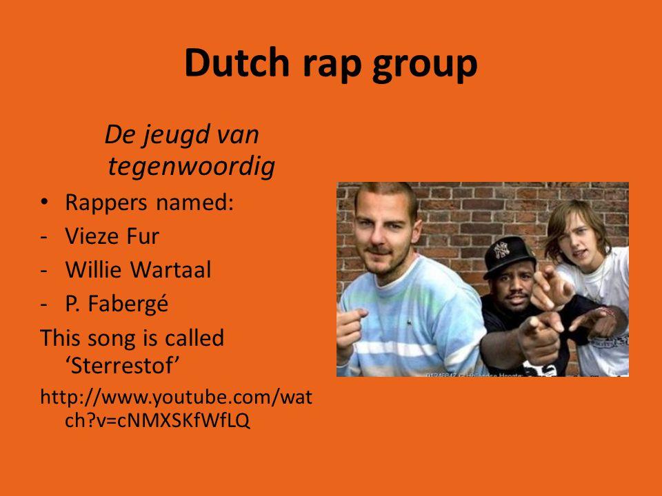 Dutch rap group De jeugd van tegenwoordig Rappers named: -Vieze Fur -Willie Wartaal -P.