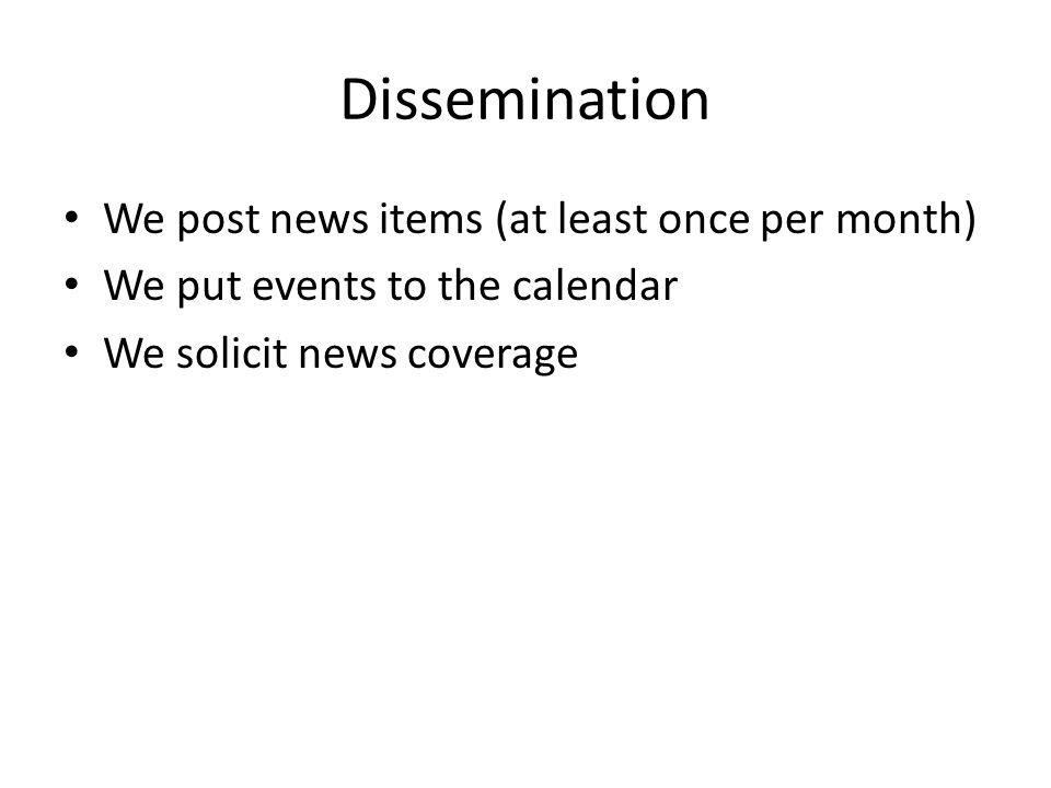 Dissemination We post news items (at least once per month) We put events to the calendar We solicit news coverage