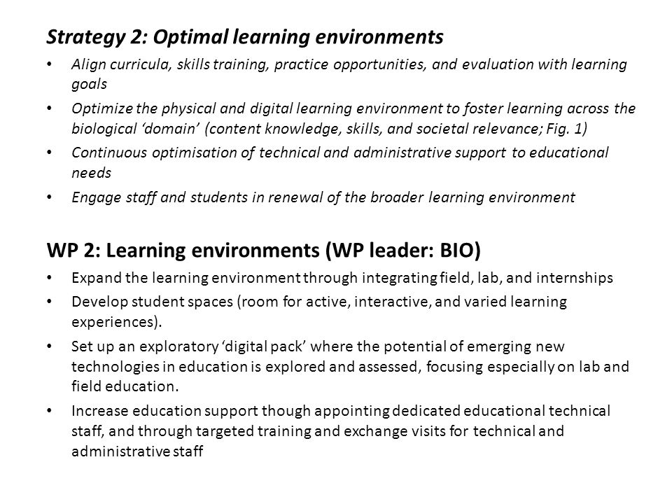 Strategy 2: Optimal learning environments Align curricula, skills training, practice opportunities, and evaluation with learning goals Optimize the physical and digital learning environment to foster learning across the biological 'domain' (content knowledge, skills, and societal relevance; Fig.