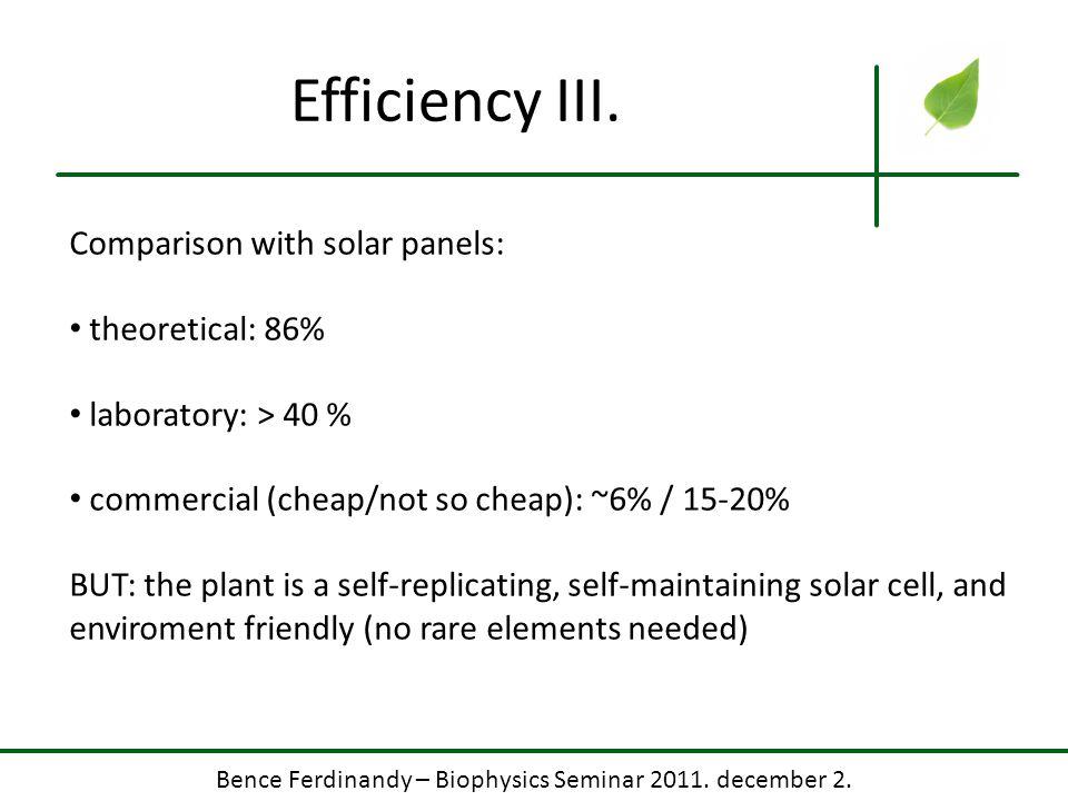 Bence Ferdinandy – Biophysics Seminar 2011. december 2. Efficiency III. Comparison with solar panels: theoretical: 86% laboratory: > 40 % commercial (