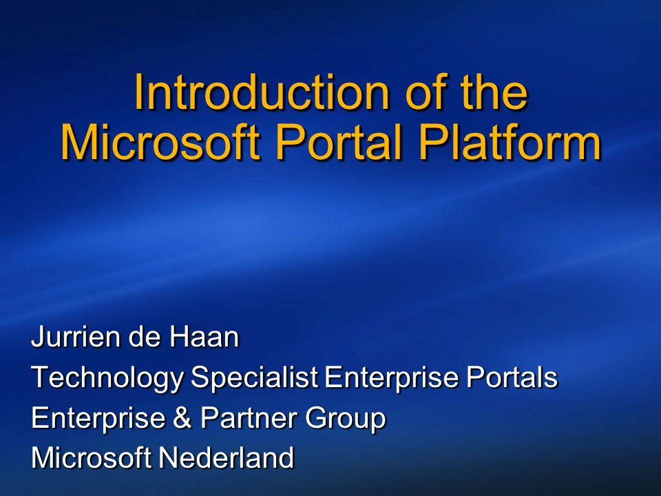 Jurrien de Haan Technology Specialist Enterprise Portals Enterprise & Partner Group Microsoft Nederland Jurrien de Haan Technology Specialist Enterpri