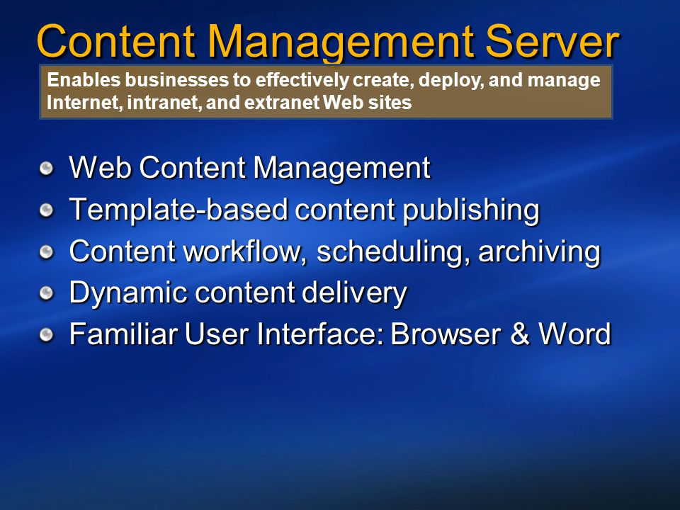 Content Management Server Web Content Management Template-based content publishing Content workflow, scheduling, archiving Dynamic content delivery Fa