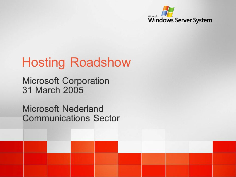 Hosting Roadshow Microsoft Corporation 31 March 2005 Microsoft Nederland Communications Sector Microsoft Corporation 31 March 2005 Microsoft Nederland Communications Sector