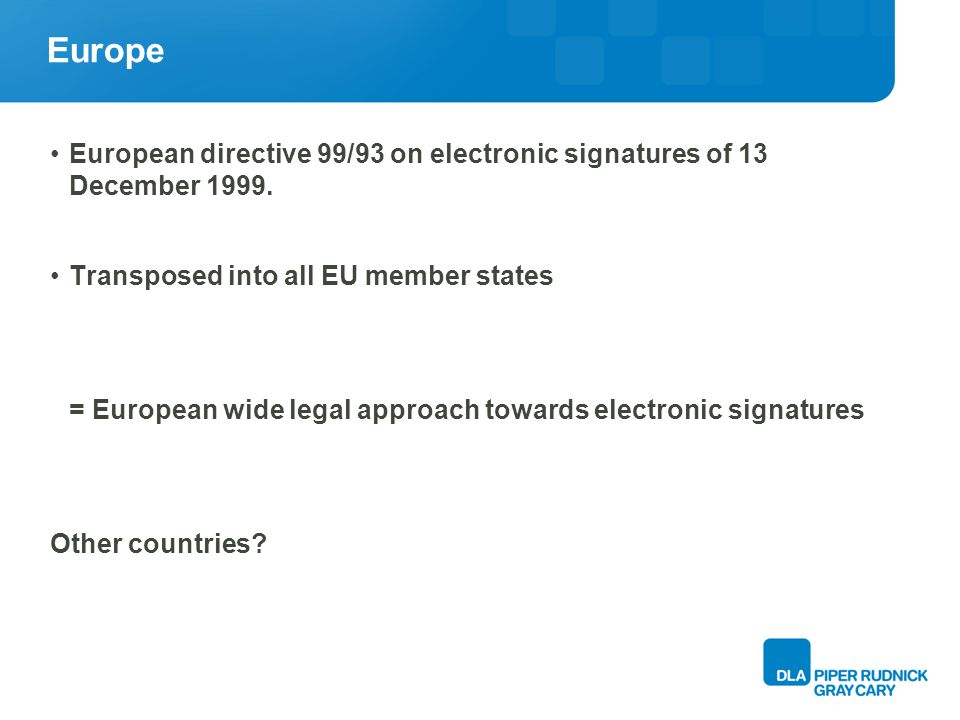 Europe European directive 99/93 on electronic signatures of 13 December 1999.