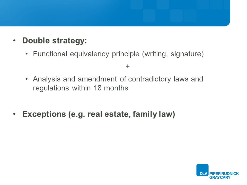 Double strategy: Functional equivalency principle (writing, signature) + Analysis and amendment of contradictory laws and regulations within 18 months Exceptions (e.g.