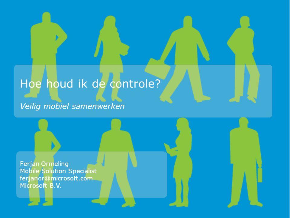 Hoe houd ik de controle? Veilig mobiel samenwerken Ferjan Ormeling Mobile Solution Specialist ferjanor@microsoft.com Microsoft B.V.
