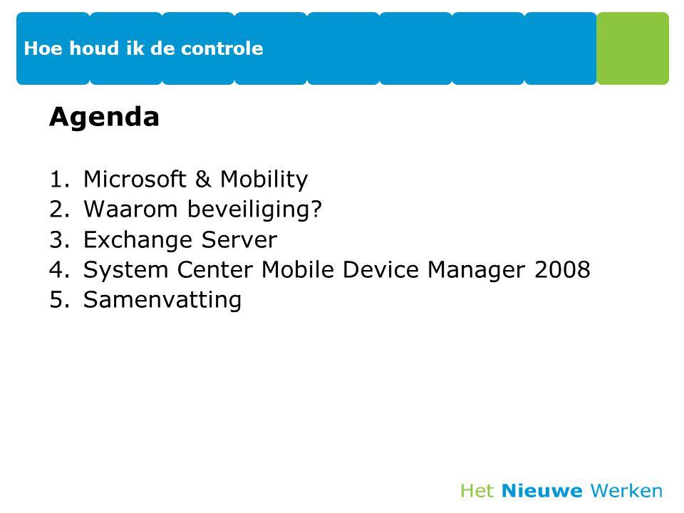 Hoe houd ik de controle Agenda 1.Microsoft & Mobility 2.Waarom beveiliging? 3.Exchange Server 4.System Center Mobile Device Manager 2008 5.Samenvattin