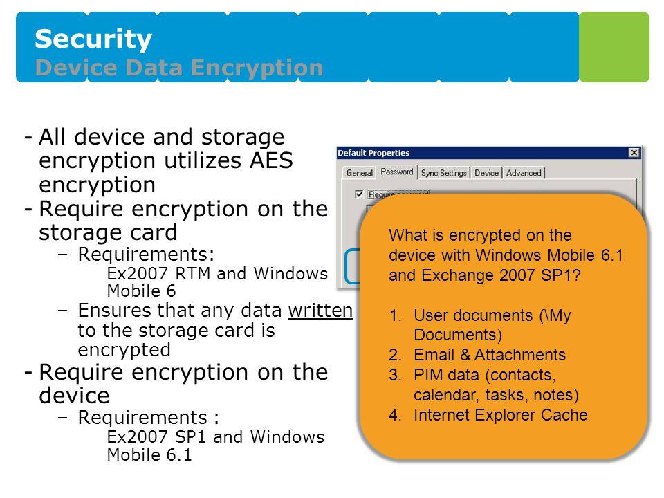 Security Device Data Encryption -All device and storage encryption utilizes AES encryption -Require encryption on the storage card –Requirements: Ex20