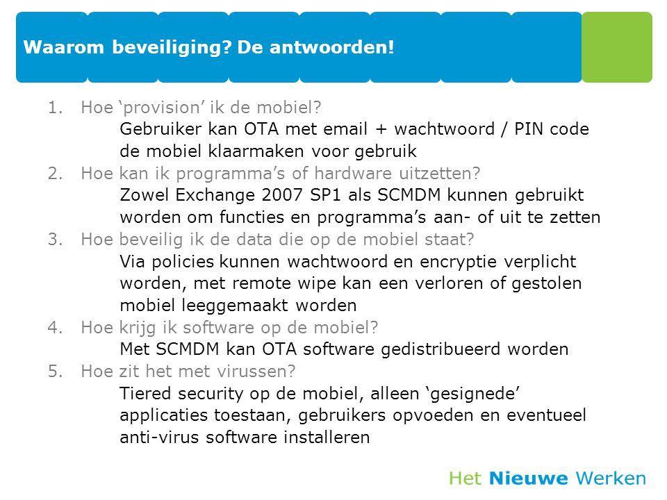 Waarom beveiliging? De antwoorden! 1.Hoe 'provision' ik de mobiel? Gebruiker kan OTA met email + wachtwoord / PIN code de mobiel klaarmaken voor gebru