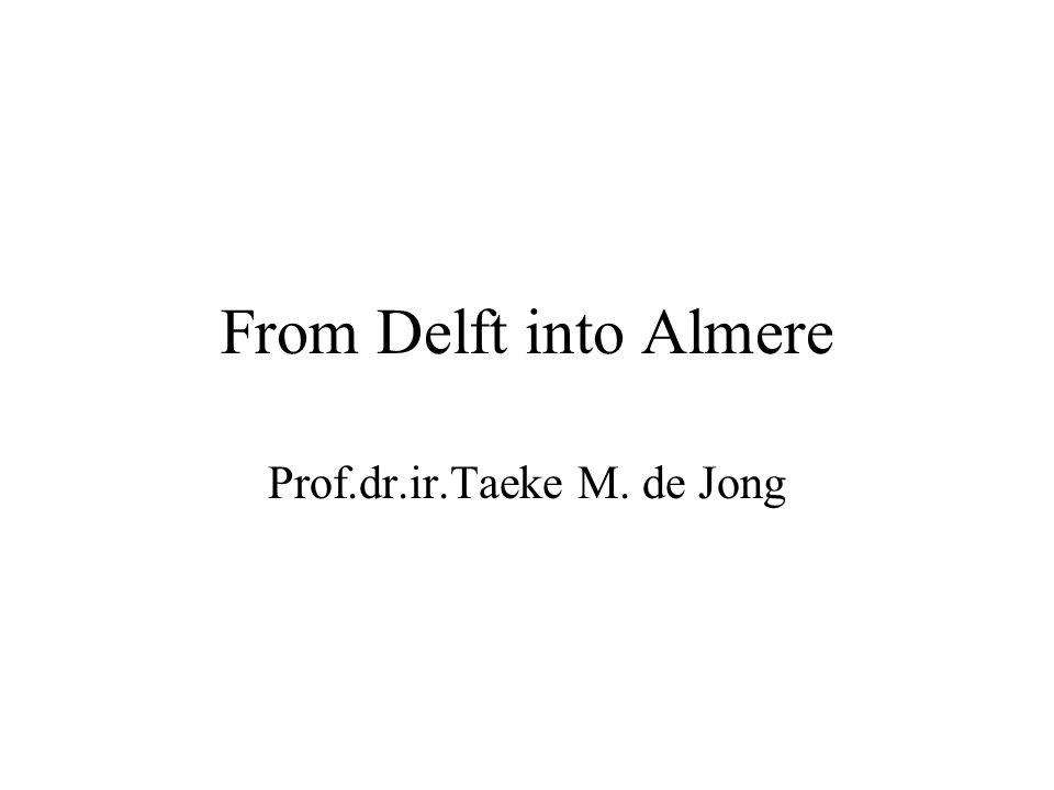 From Delft into Almere Prof.dr.ir.Taeke M. de Jong