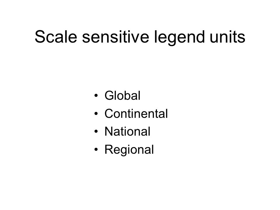 Scale sensitive legend units Global Continental National Regional