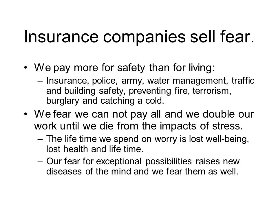 Insurance companies sell fear.