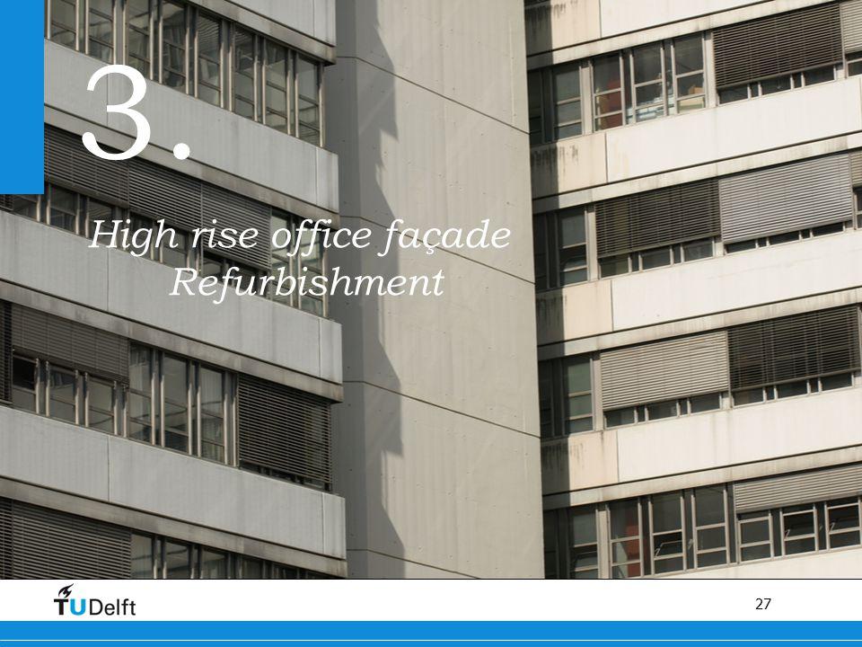 27 Titel van de presentatie 3. High rise office façade Refurbishment