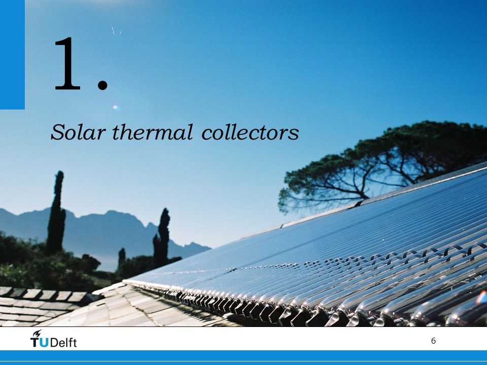6 Titel van de presentatie 1. Solar thermal collectors