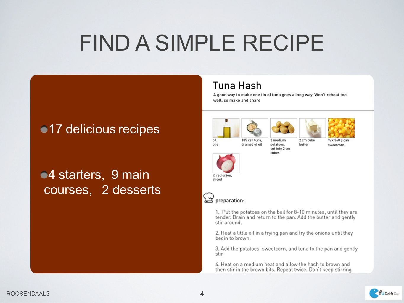 4 FIND A SIMPLE RECIPE 17 delicious recipes 4 starters, 9 main courses, 2 desserts ROOSENDAAL 3