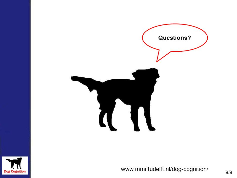 Questions? 8/8 www.mmi.tudelft.nl/dog-cognition/
