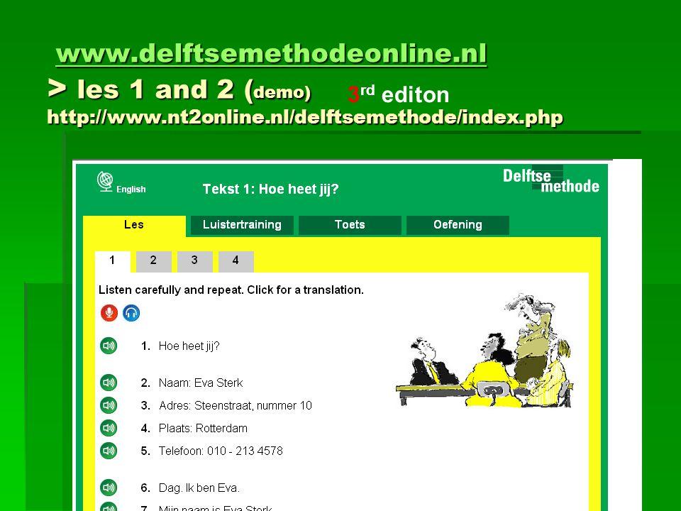 www.delftsemethodeonline.nl > les 1 and 2 ( demo) http://www.nt2online.nl/delftsemethode/index.php www.delftsemethodeonline.nl > les 1 and 2 ( demo) http://www.nt2online.nl/delftsemethode/index.phpwww.delftsemethodeonline.nl 3 rd editon