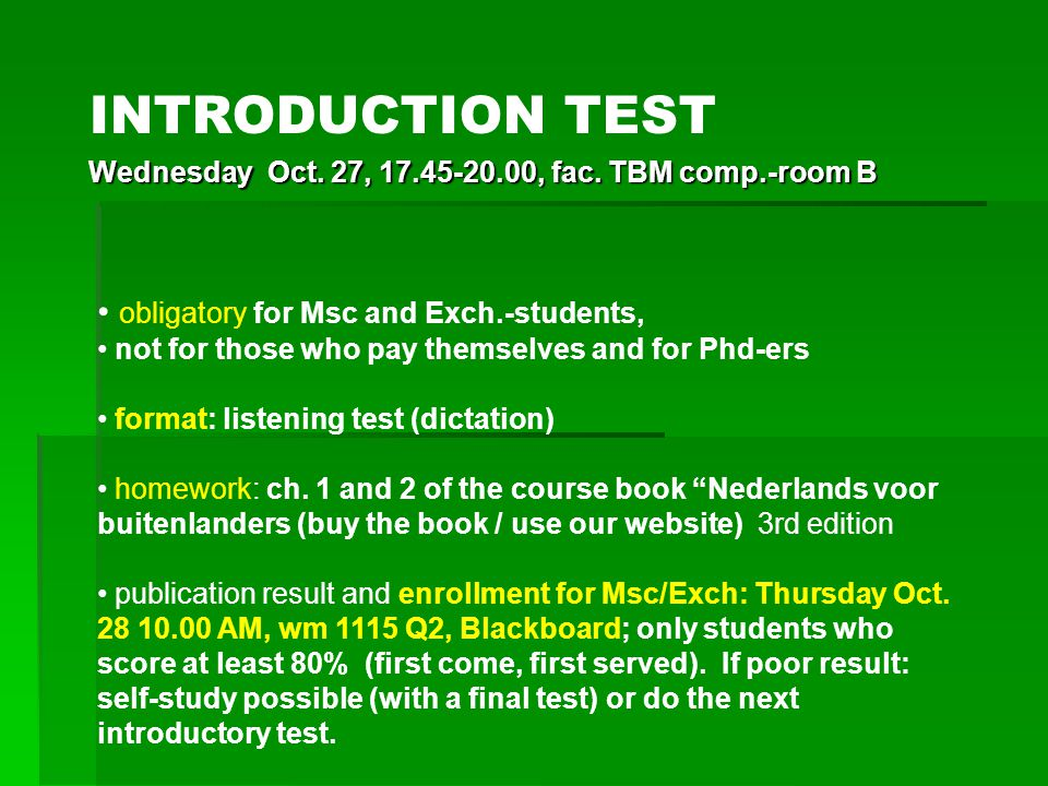 Wednesday Oct.27, 17.45-20.00, fac. TBM comp.-room B INTRODUCTION TEST Wednesday Oct.