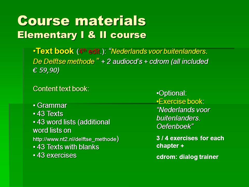 Course materials Elementary I & II course Text book (4 th edit.): Nederlands voor buitenlanders.