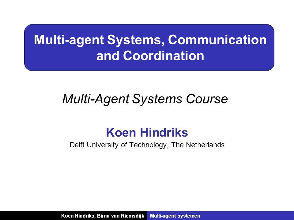 Koen Hindriks, Birna van RiemsdijkMulti-agent systemen Multi-agent Systems, Communication and Coordination Koen Hindriks Delft University of Technology, The Netherlands Multi-Agent Systems Course