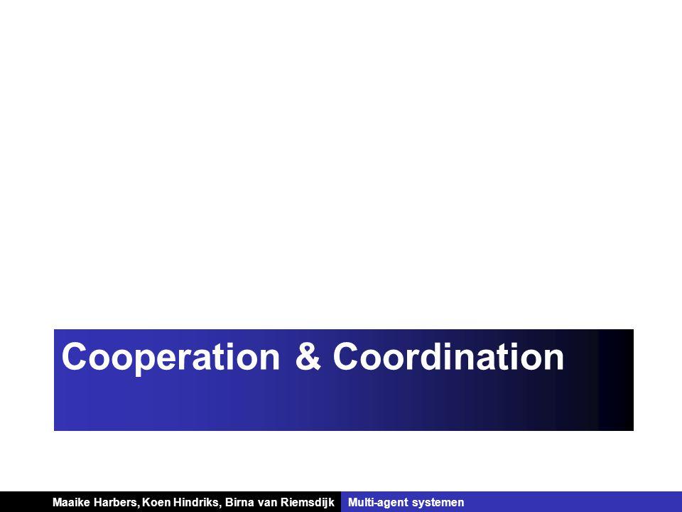 Koen Hindriks, Birna van Riemsdijk Multi-agent systemen Koen Hindriks, Birna van RiemsdijkMulti-agent systemen Cooperation & Coordination Maaike Harbers,