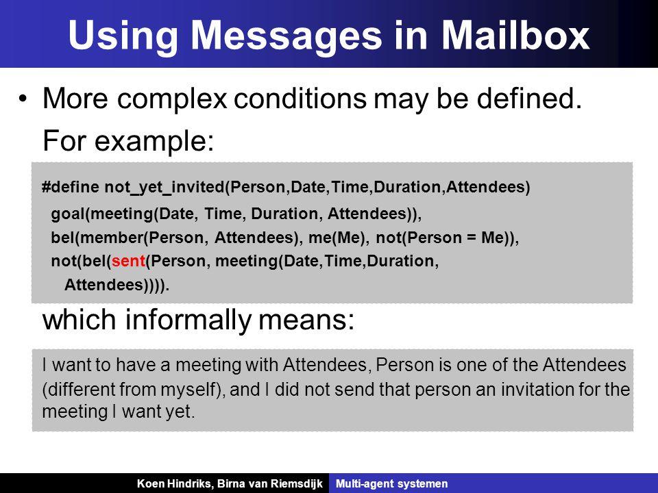 Koen Hindriks, Birna van Riemsdijk Multi-agent systemen Koen Hindriks, Birna van RiemsdijkMulti-agent systemen Using Messages in Mailbox More complex conditions may be defined.