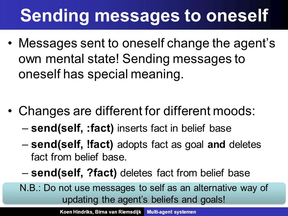 Koen Hindriks, Birna van Riemsdijk Multi-agent systemen Koen Hindriks, Birna van RiemsdijkMulti-agent systemen Sending messages to oneself Messages sent to oneself change the agent's own mental state.