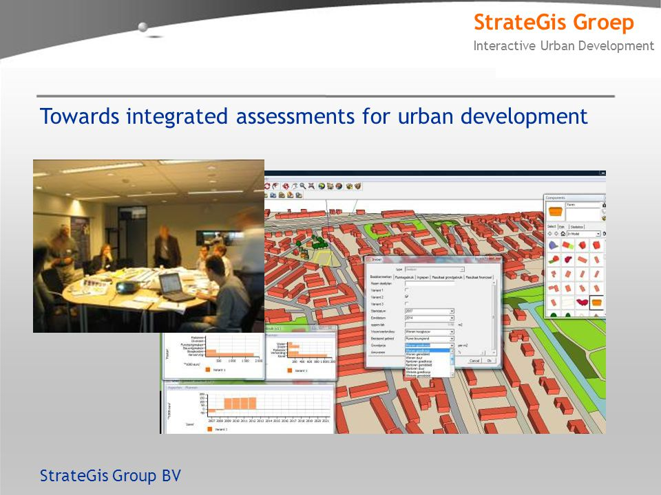 StrateGis Groep Interactive Urban Development Towards integrated assessments for urban development StrateGis Group BV