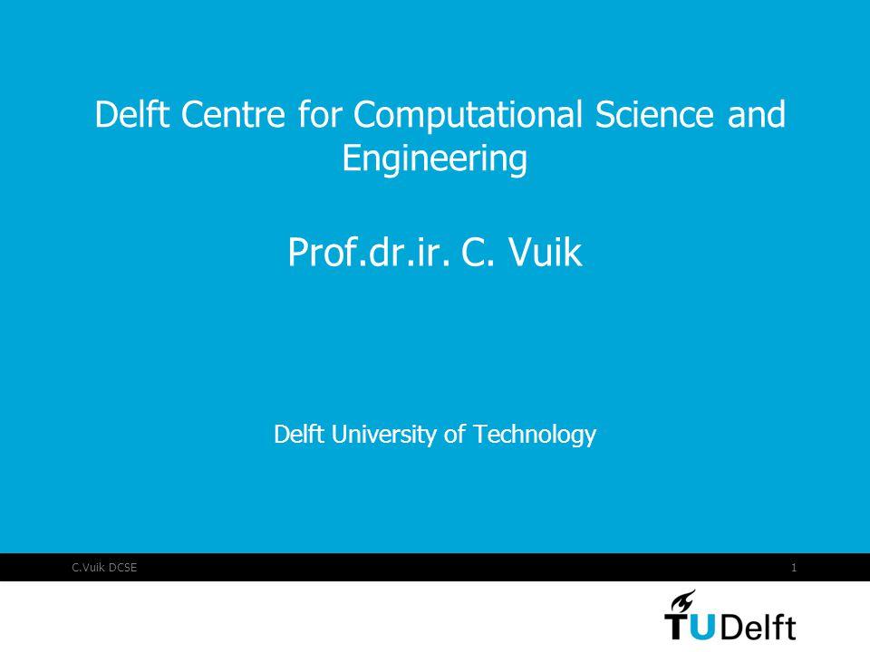 C.Vuik DCSE1 Delft Centre for Computational Science and Engineering Prof.dr.ir. C. Vuik Delft University of Technology