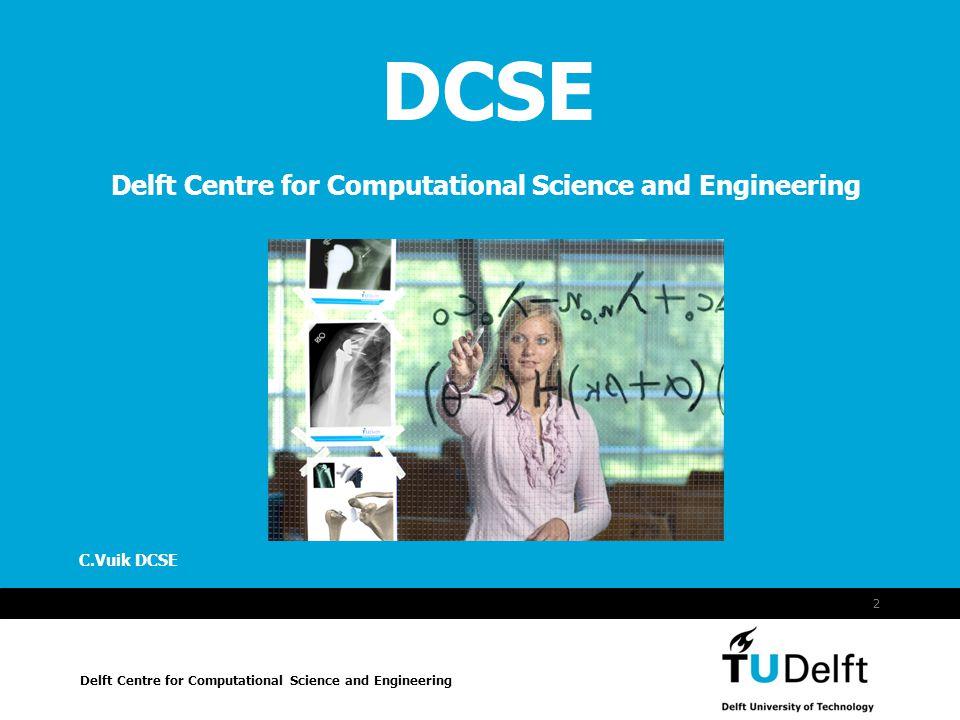 Vermelding onderdeel organisatie C.Vuik DCSE 2 DCSE Delft Centre for Computational Science and Engineering Delft Centre for Computational Science and