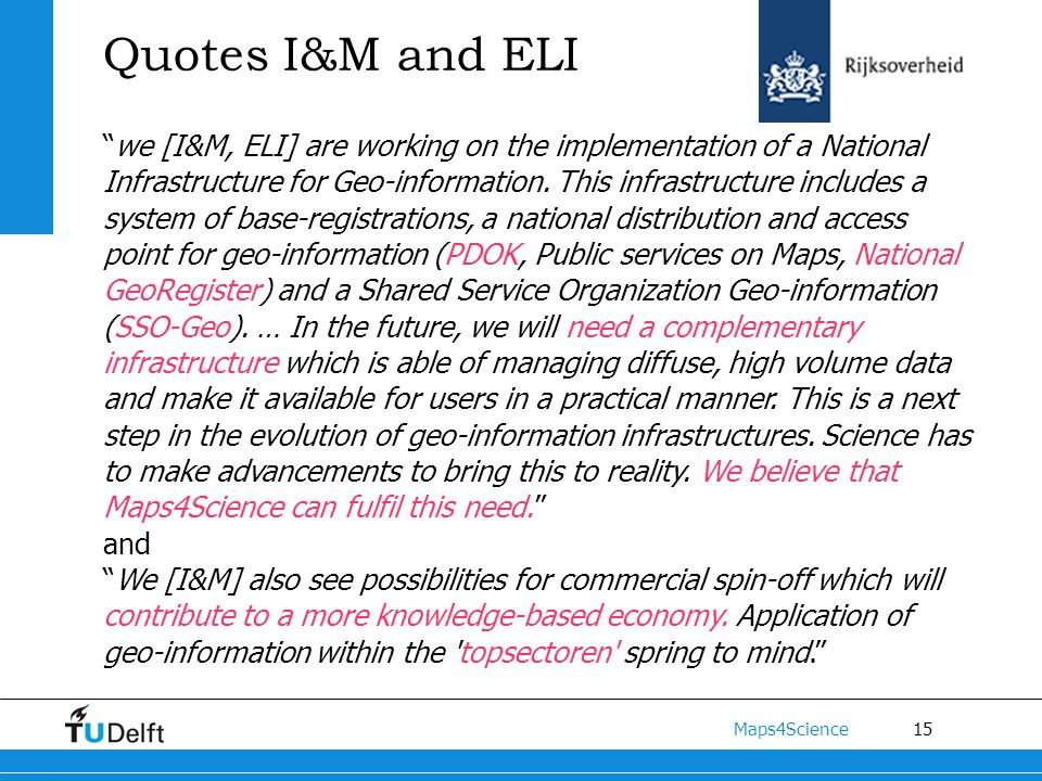 15 Maps4Science Quotes I&M and ELI we [I&M, ELI] are working on the implementation of a National Infrastructure for Geo-information.