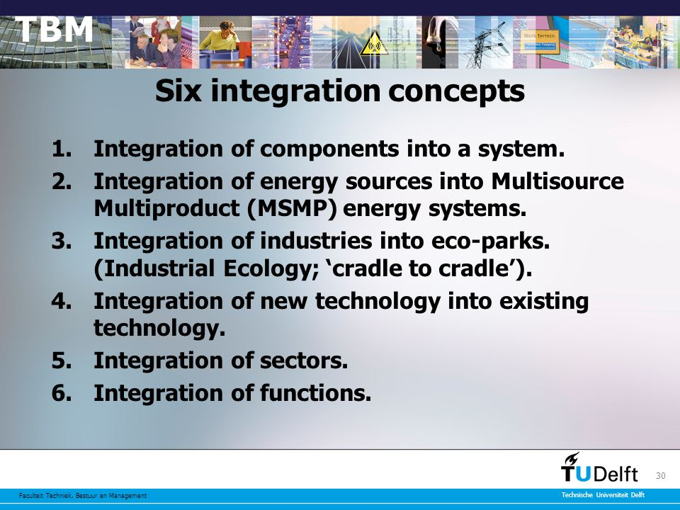 Faculteit Techniek, Bestuur en Management Technische Universiteit Delft 30 Six integration concepts 1.Integration of components into a system.