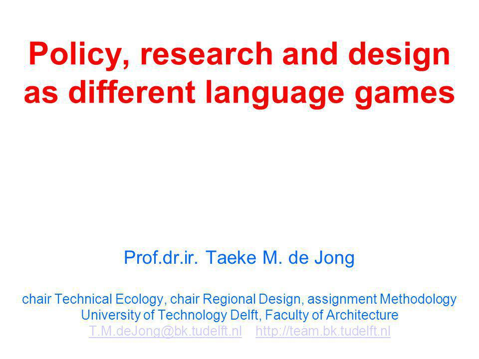 Policy, research and design as different language games Prof.dr.ir.
