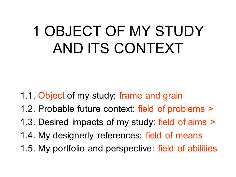 1 OBJECT OF MY STUDY AND ITS CONTEXT 1.1. Object of my study: frame and grain 1.2.